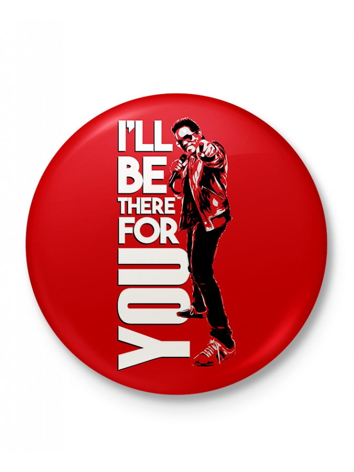 Ill be there for you - Badge